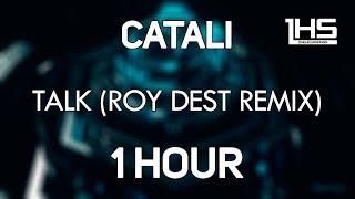 CATALI - Talk (Roy Dest Remix) [1 Hour Version]