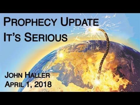 """2018 04 01 John Haller's Prophecy Update """"It's Serious"""""""