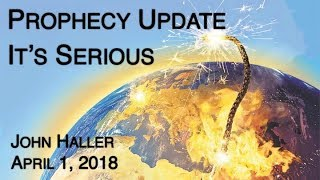 "2018 04 01 John Haller's Prophecy Update ""It's Serious"""