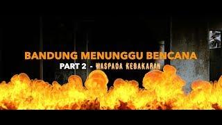 BANDUNG MENUNGGU BENCANA (Part 2) : Waspada Kebakaran | POINT OF VIEW