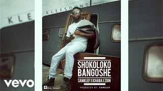 Samklef - Shokoloko Bangoshe [Official Audio] ft. Ichaba, Zion
