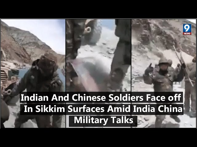 Indian And Chinese Soldiers Face off  In Sikkim Surfaces Amid India China Military Talks | 9 News HD