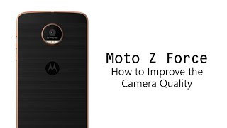 How to Improve Your Camera Quality on the Moto Z Force