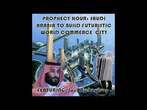 PROPHECY HOUR: SAUDI ARABIA TO BUILD FUTURISTIC WORLD COMMERCE CITY Featuring: Joel Richardson