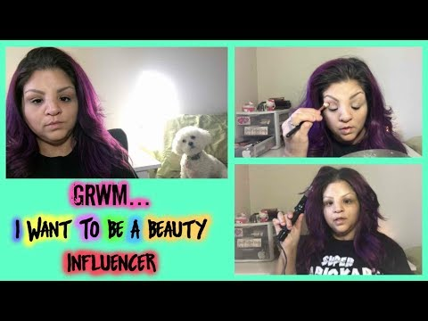 GRWM... I Want To Be A Beauty Influencer