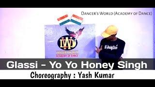 Glassi | Ashok Masti & Yo Yo Honey Singh | Dance Choreography | Yash Kumar