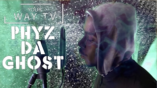 Your Way Tv - Phyz Da Ghost (Freestyle)