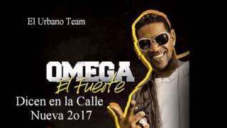 Omega El Fuerte - Dicen en la Calle ( Lo mas Nuevo 2017)