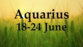 Aquarius Weekly Tarot 18-24 June 2018  - Aquarian Insight