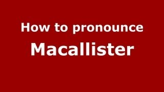How to Pronounce Macallister - PronounceNames.com