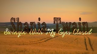 Shania Twain - Swingin' with My Eyes Closed (Lyric Video)