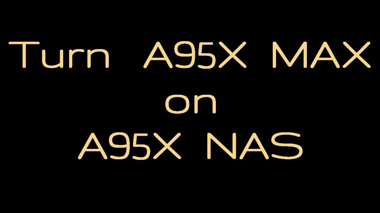 Turn A95X MAX on A95X NAS