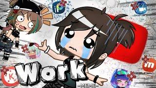 Work MEME - [Gacha Club]