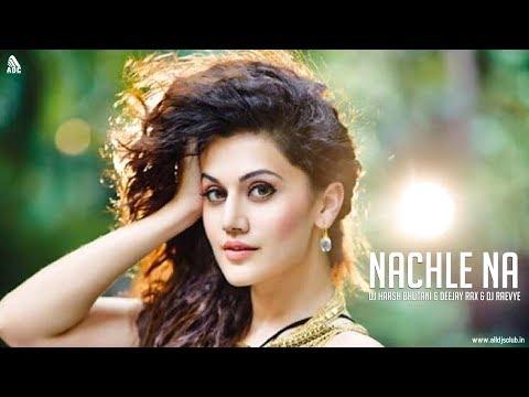 Nachle Na (Remix) DJ Harsh Bhutani & Deejay Rax & DJ Raevye | Guru Randhawa |