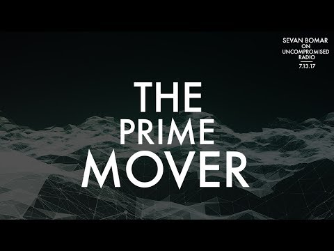 THE PRIME MOVER - SEVAN BOMAR - UNCOMPROMISED RADIO - 7-13-17