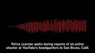 Police Scanner Audio of Shooting at YouTube HQ
