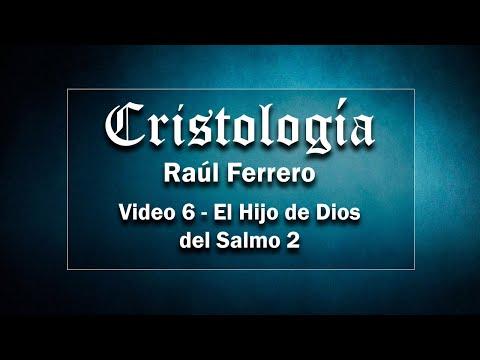 Cristología - Raúl Ferrero - Video 6 - El Hijo de Dios del Salmo 2