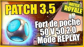 MODE REPLAY, POCHE FORT, 50V50 2.0 Patch 3.5 FORTNITE BATTLE ROYALE Fr