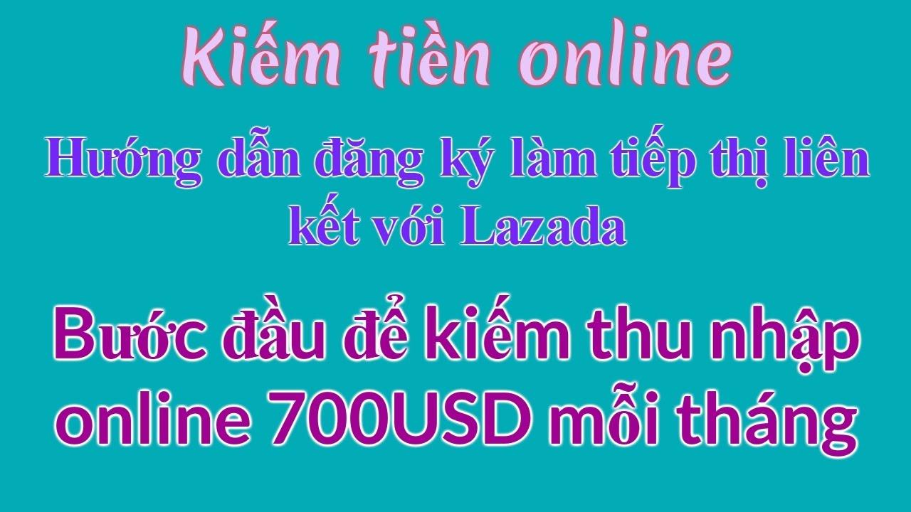 Kiếm tiền online 2017 – Hướng dẫn đăng ký làm tiếp thị liên kết với Lazada để kiếm 700$ mỗi tháng