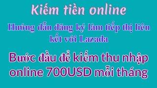 Kiếm tiền online 2017 - Hướng dẫn đăng ký làm tiếp thị liên kết với Lazada để kiếm 700$ mỗi tháng