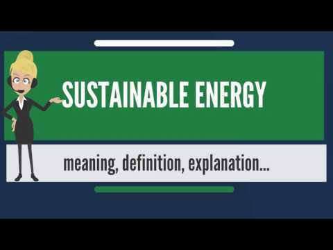 What is SUSTAINABLE ENERGY? What does SUSTAINABLE ENERGY mean? SUSTAINABLE ENERGY meaning