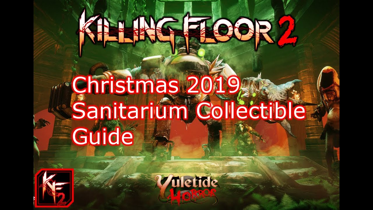 Floor 2 Christmas 2020 Guide Killing Floor 2 | Sanitarium Collectible Guide (2019 Christmas