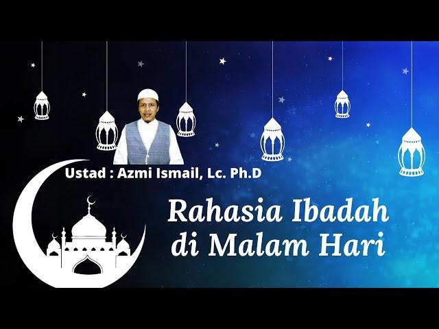 Ustad Azmi Ismail, Lc. Ph.D | Rahasia Ibadah di Malam Hari