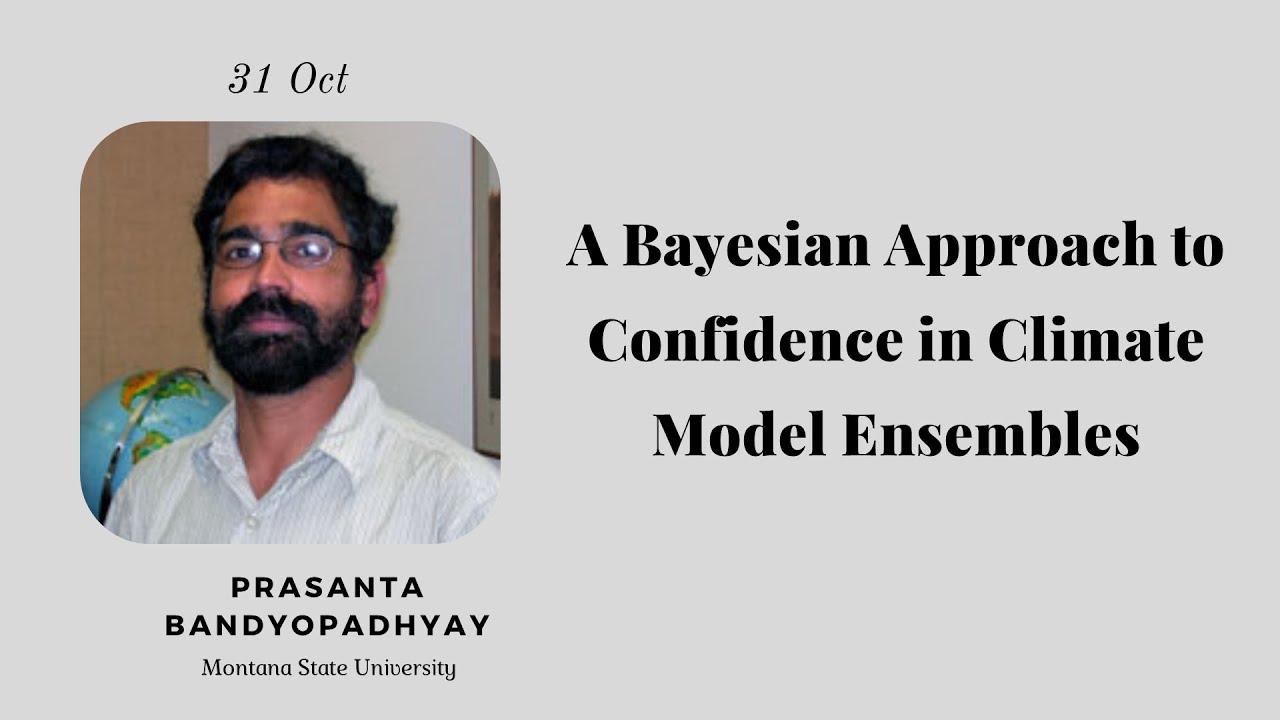 11 : A Bayesian Approach to Confidence in Climate Model Ensembles (Prasanta S Bandyopadhyay)
