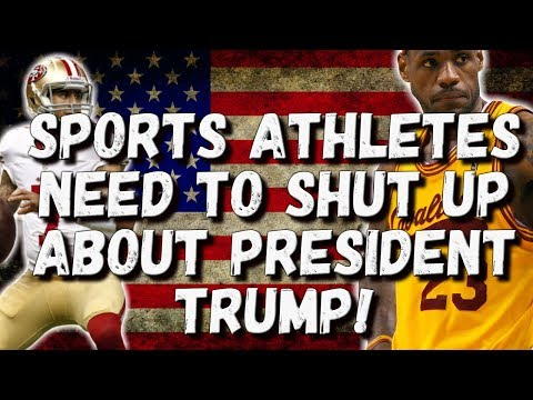 Sports Athletes Need to SHUT UP About President Trump!!!!!!