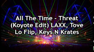 All The Time, Threat (Koyote Edit) - LAXX, Tove Lo Flip, Keys N Krates
