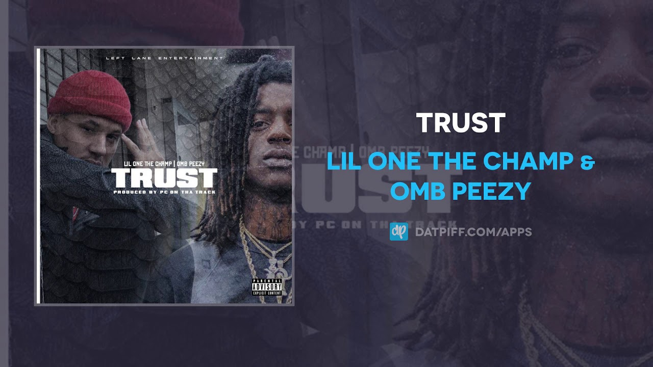 Lil One The Champ & OMB PEEZY — Trust (AUDIO)