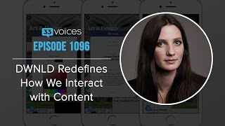 Dwnld Redefines How We Interact With Content With Co-founder And Ceo Alexandra Keating