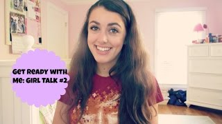 Get Ready With Me: Girl Talk #2 Thumbnail