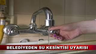 Belediyeden su kesintisi uyarısı (31.01.2018)