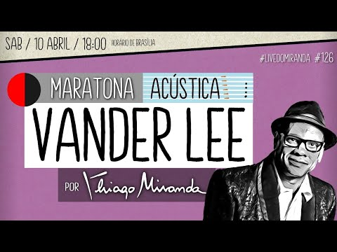 Live Maratona Acústica VANDER LEE por Thiago Miranda #LiveDoMiranda #126 #FiqueEmCasa