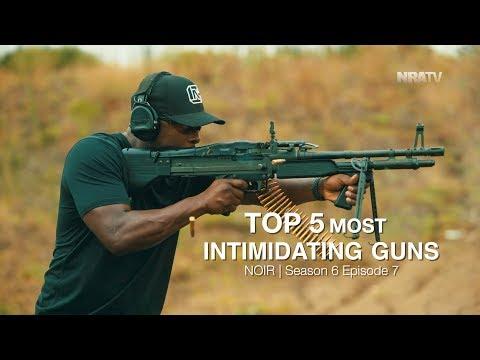 TOP 5 MOST INTIMIDATING GUNS