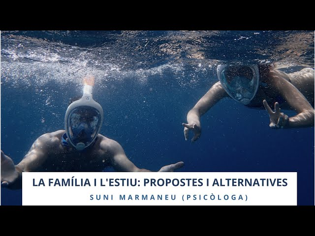 La família i l'estiu: Propostes i alternatives amb Suni Marmaneu (Psicòloga)
