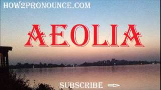 how to pronounce aeolia