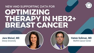 New & Supporting Data for Optimizing Therapy in HER2+ Breast Cancer | Dr. Meisel & Dr. Soliman