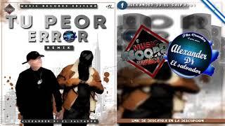 Darell - Ft Anuel AA - Tu Peor Error -Remix- Alexander Dj El Salvador  MRE
