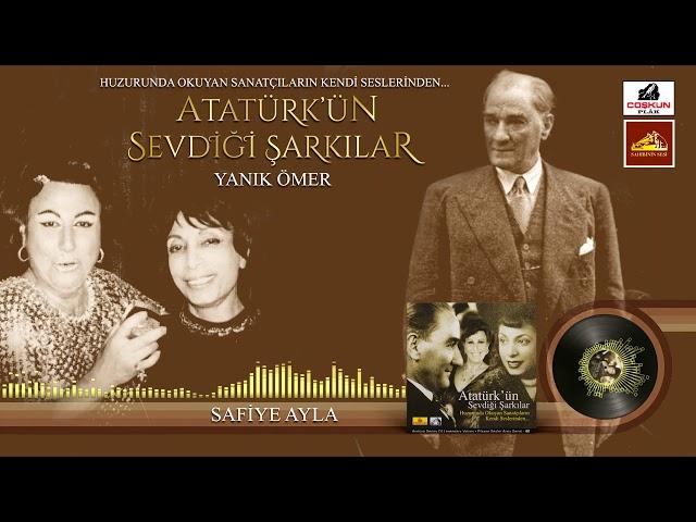 Safiye Ayla - Yanık Ömer / Atatürk'ün Sevdiği Şarkılar