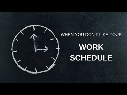 What to do when you don't like your work schedule