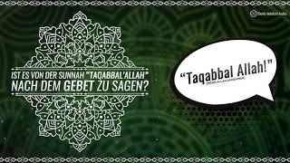 Ist es von der Sunnah taqabbal Allah nach dem Gebet zu sagen  - Sheikh Abdellatif