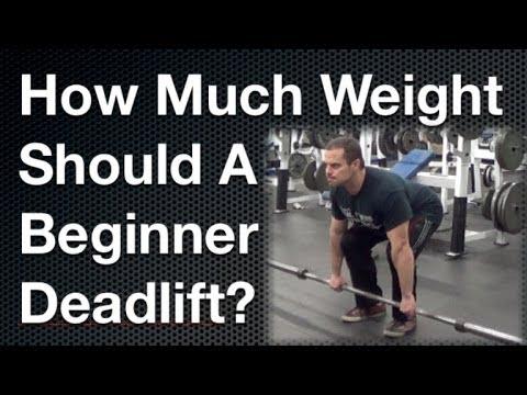 How Much Weight Should A Beginner Deadlift Youtube