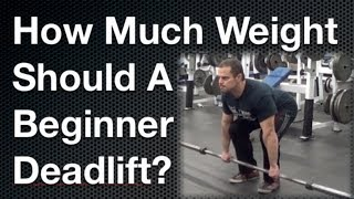 How Much Weight Should a Beginner Deadlift ?