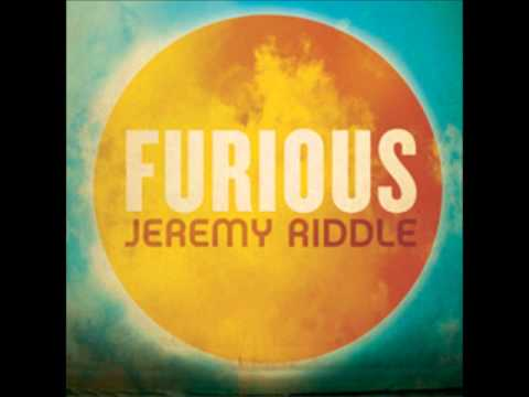 Furious  Jeremy Riddle