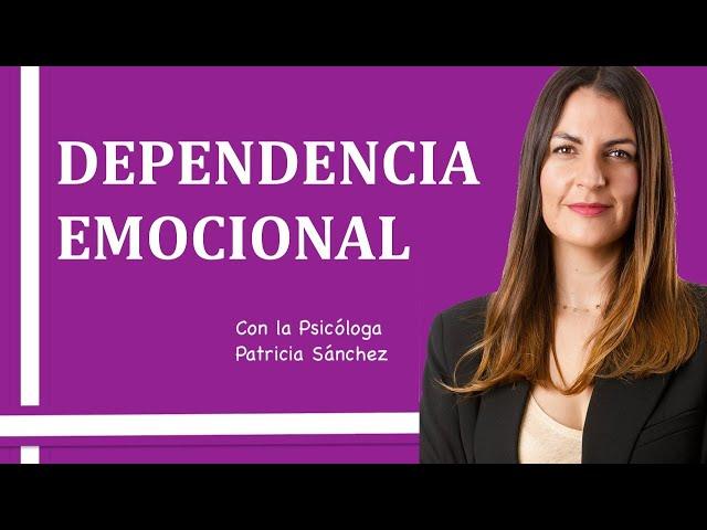 DEPENDENCIA EMOCIONAL. Entrevista con la psicóloga Patricia Sanchez