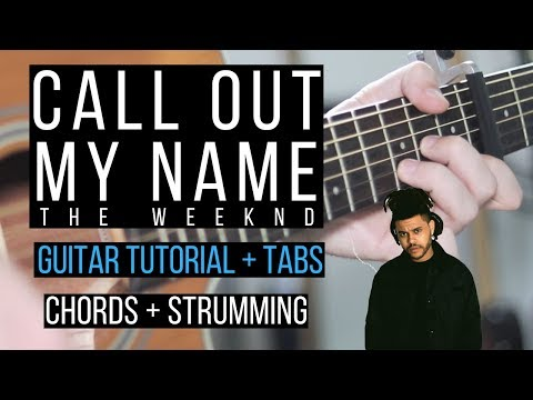 Call Out My Name Guitar Tutorial - The Weeknd - Easy Chords + Strumming