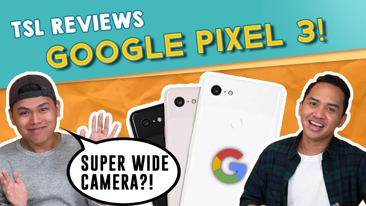 TSL Reviews: GOOGLE PIXEL 3!
