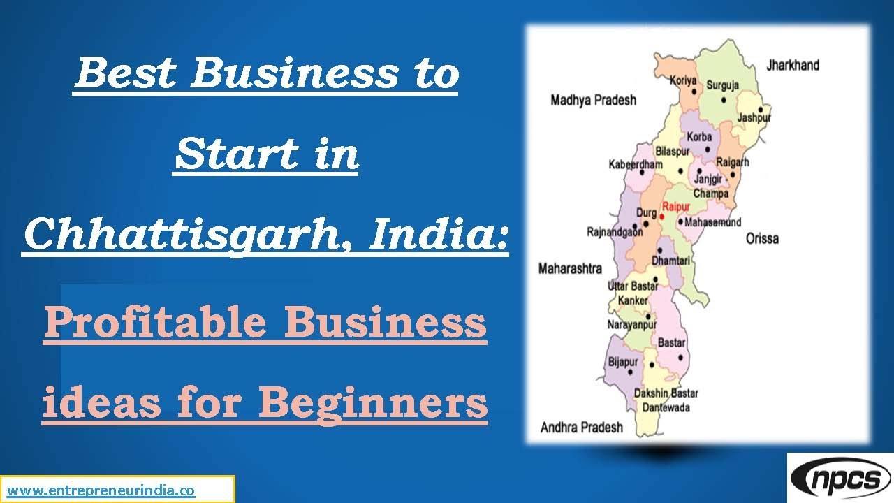 Best Business To Start In Chhattisgarh India Profitable Business Ideas For Beginners
